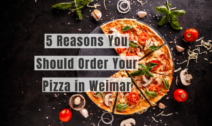 The Pizza Delight: 5 Reasons You Should Order Your Pizza in Weimar Today